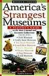 Buy America's Strangest Museums : A Traveler's Guide to the Most Unusual and Eccentr