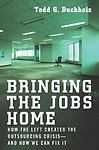 Buy Bringing the Jobs Home : How the Left Created the Outsourcing Crisis--and How We