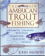 Buy THE NEW AMERICAN TROUT FISHING :: Book by John Merwin :: FREE Shipping