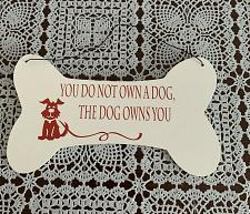 Buy Wooden Dog Bone Sign You Do Not Own A Dog The Dog Owns You 4 Dog Rescue Charity