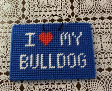 Buy Brand New I Love My BULLDOG Handmade Needlepoint Sign For Dog Rescue Charity