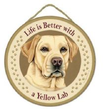"Buy Life is Better with a Yellow Lab - 10"" Round Wood Plaque, Sign"