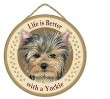 "Buy Life is Better with a Yorkie - 10"" Round Wood Plaque, Sign"