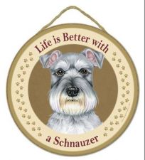 "Buy Life is Better with a Schnauzer - 10"" Round Wood Plaque, Sign"