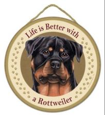 "Buy Life is Better with a Rottweiler - 10"" Round Wood Plaque, Sign"