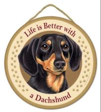 "Buy Life is Better with a Dachshund - 10"" Round Wood Plaque, Sign"
