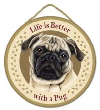 "Buy Life is Better with a Pug - 10"" Round Wood Plaque, Sign"