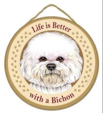 "Buy Life is Better with a Bichon - 10"" Round Wood Plaque"
