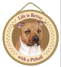 "Buy Life is Better with a Pit Bull - 10"" Round Wood Plaque, Sign"