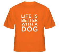 Buy Life Is Better With A Dog Shirt S to XL