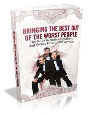 Buy Bringing The Best Out Of The Worst People + 10 Free eBooks With Resell rights