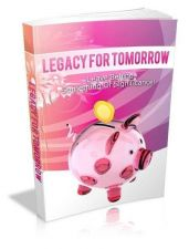 Buy Legacy For Tomorrow + 10 Free eBooks With Resell rights ( PDF )