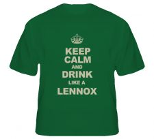 Buy Keep Calm And Drink Like a Lennox Shirt S to XL