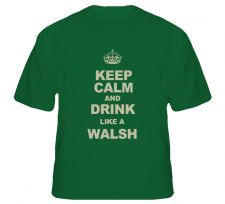 Buy Keep Calm And Drink Like a Walsh Shirt S to XL