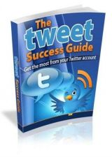 Buy The Tweet Success Guide ebook + 10 Free eBooks With Resell rights ( PDF )