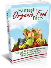 Buy Fantastic Organic Food Facts ebook + 10 Free eBooks With Resell rights ( in PDF