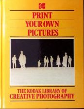 Buy Print Your Own Pictures (1984, Hardcover) Kodak Library of Creative Photography