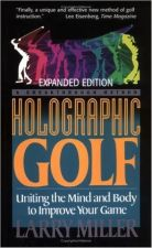 Buy Holographic Golf: Uniting The Mind And Body To Improve Your Game