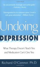 Buy Undoing Depression: What Therapy Doesn't Teach You and Medication Can't Give ...