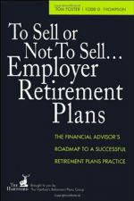 Buy To Sell or Not to Sell...Employer Retirement Plans: The Financial Advisor's R...