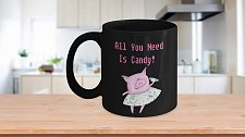 Buy All You Need Is Candy Pig Coffee Mug