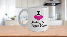 Buy I Love Being A Super Mom Coffee Mug