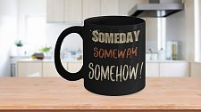 Buy Someday Someway Somehow Coffee Mug