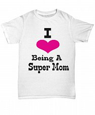 Buy I Love Being A Super Mom Tshirt Unisex Tee