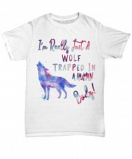 Buy I'm Really Just A Wolf Trapped In A Human Body TShirt - Unisex Tee