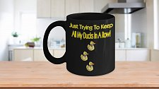 Buy Just Trying To Keep All My Ducks In A Row Coffee Mug