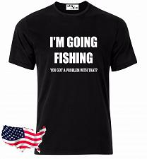 Buy I'm Going Fishing Got A Problem With That Graphic T-Shirt Hunting