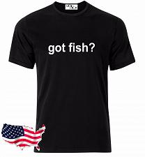 Buy Got Fish? Fishing Graphic T-Shirt Hunting