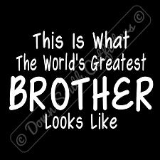 Buy Worlds Greatest BrotherT Shirt Birthday Fathers Day Gift (16 Tee Colors)