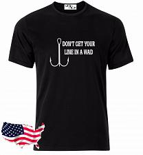 Buy Don't Get Your Line In A Wad Fishing Graphic T-Shirt Hunting