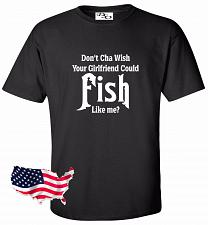 Buy Don't Cha Wish Your Girlfriend Could Fish Like Me Fishing Graphic T-Shirt Hunt