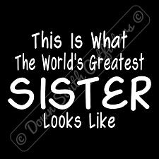 Buy Worlds Greatest Sister T Shirt Birthday Mothers Day Gift (16 Tee Colors)