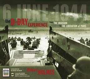 The D-Day Experience, 6 June 1944: From the Invasion to the Liberation of Paris