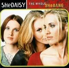Whole Shebang By Shedaisy (1999) by Shedaisy UPC: 720616500229