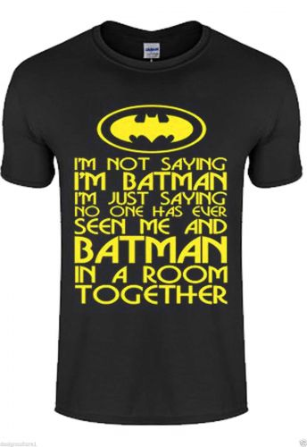 New Mens Unisex I'M NOT SAYING I'M BATMAN T-Shirt Top T Shirt XS S M L XL XXL D59++