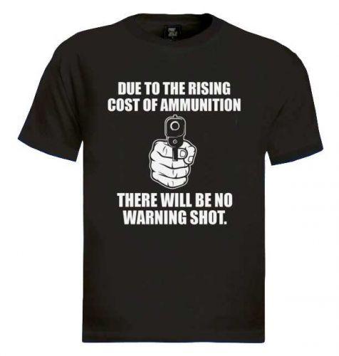 Cost of Ammunition T-Shirt No Warning Shot America Homeland 2nd Amendment Gun D59