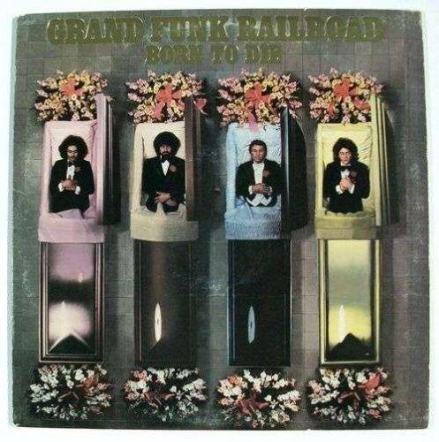 "GRAND FUNK RAILROAD "" Born To Die "" 1976 Rock LP"