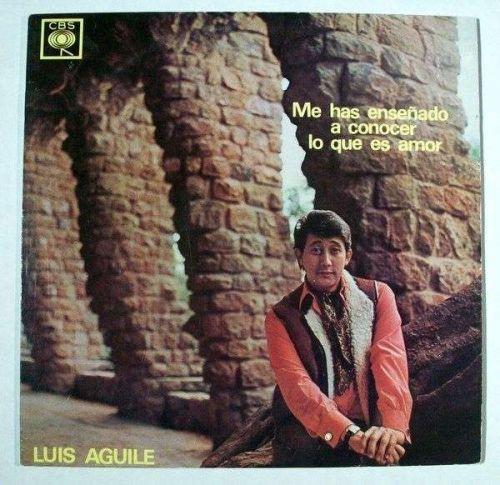 LUIS AGUILE ~ Me Has Ensenado a Conocer Lo Que Es Amor / Mono LP Argentina