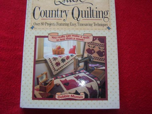 Quick Country Quilting : Over 80 Projects Featuring Easy, Timesaving...