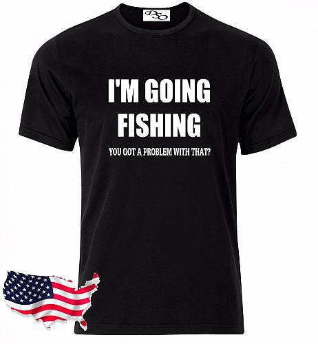 I'm Going Fishing Got A Problem With That Graphic T-Shirt Hunting