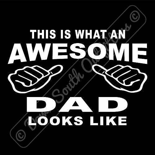 This Is What An Awesome Dad Looks Like T-shirt (16 Tee Colors)