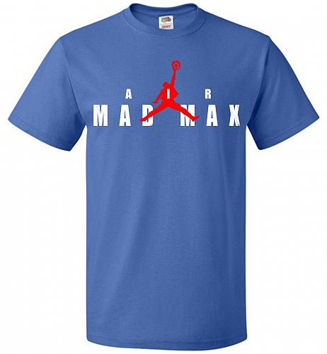 Air Mad Max Unisex T-Shirt Pop Culture Graphic Tee (XL/Royal) Humor Funny Nerdy Geeky