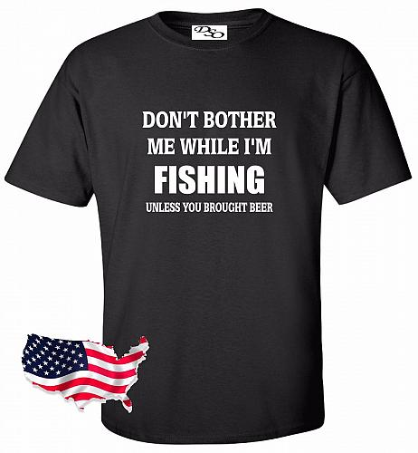 Don't Bother Me While I'm Fishing Brought Beer Fishing Graphic T-Shirt Hunting
