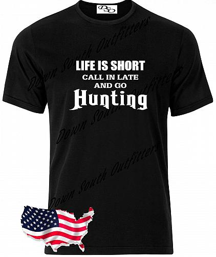 Life Is Short Call In Late And Go Hunting T-shirt Small - 6X (16 Tee Colors)