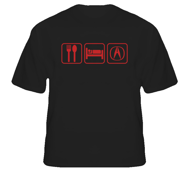 Eat Sleep Acura T Shirt For Sale